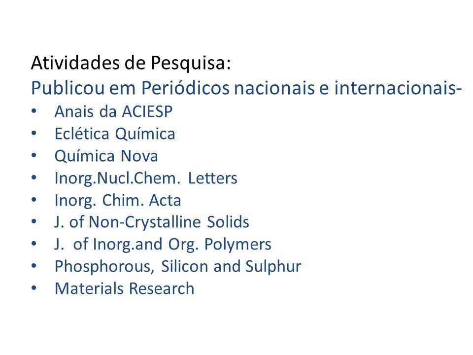Atividades de Pesquisa: Publicou em Periódicos nacionais e internacionais- Anais da ACIESP Eclética Química Química Nova Inorg.Nucl.Chem. Letters Inor
