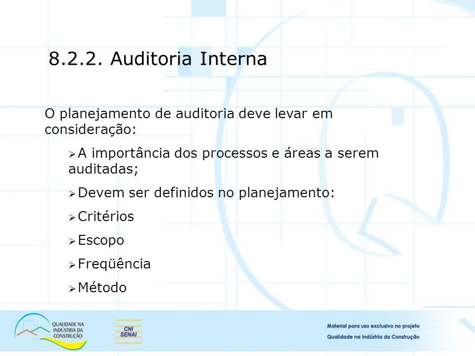 O planejamento de auditoria deve levar em consideração: A importância dos processos e áreas a serem auditadas; Devem ser definidos no planejamento: Critérios Escopo Freqüência Método