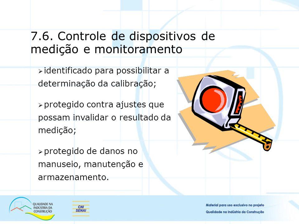 7.6. Controle de dispositivos de medição e monitoramento identificado para possibilitar a determinação da calibração; protegido contra ajustes que pos