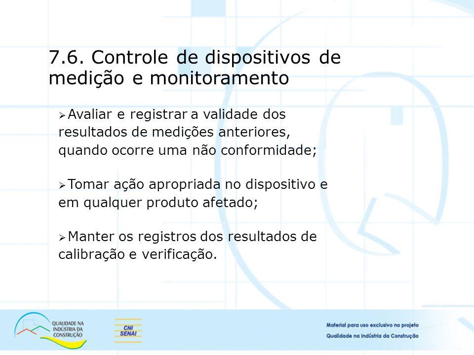 7.6. Controle de dispositivos de medição e monitoramento Avaliar e registrar a validade dos resultados de medições anteriores, quando ocorre uma não c