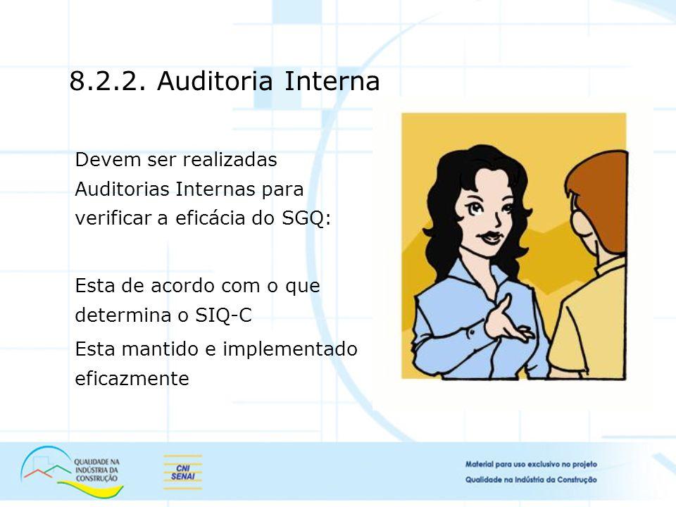 Devem ser realizadas Auditorias Internas para verificar a eficácia do SGQ: Esta de acordo com o que determina o SIQ-C Esta mantido e implementado eficazmente 8.2.2.