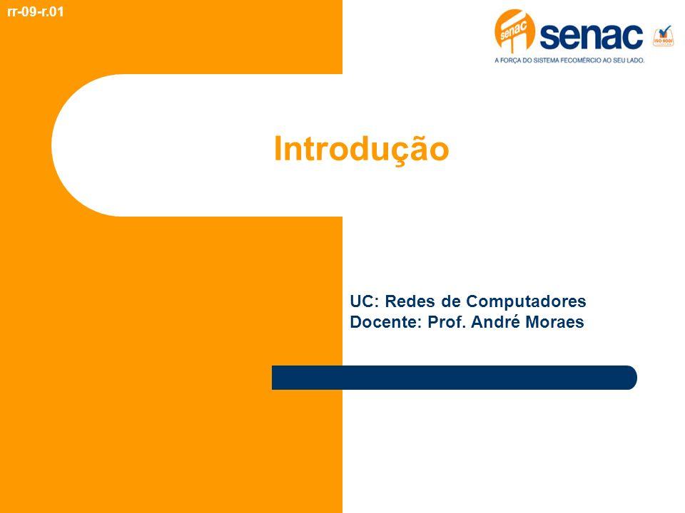 Introdução rr-09-r.01 UC: Redes de Computadores Docente: Prof. André Moraes