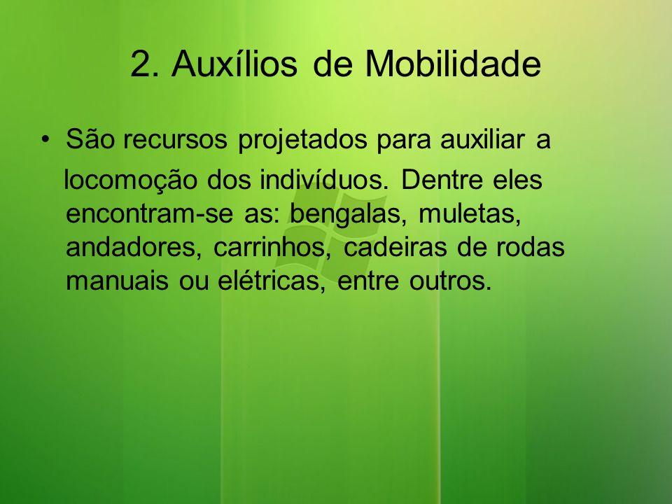 2.Auxílios de Mobilidade São recursos projetados para auxiliar a locomoção dos indivíduos.