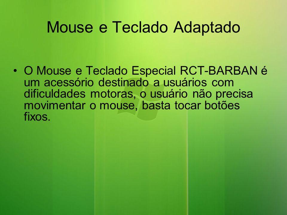 Mouse e Teclado Adaptado O Mouse e Teclado Especial RCT-BARBAN é um acessório destinado a usuários com dificuldades motoras, o usuário não precisa movimentar o mouse, basta tocar botões fixos.