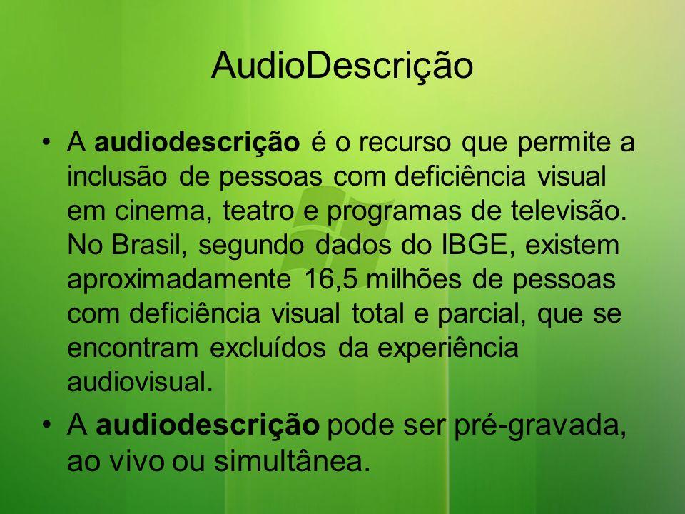 AudioDescrição A audiodescrição é o recurso que permite a inclusão de pessoas com deficiência visual em cinema, teatro e programas de televisão.