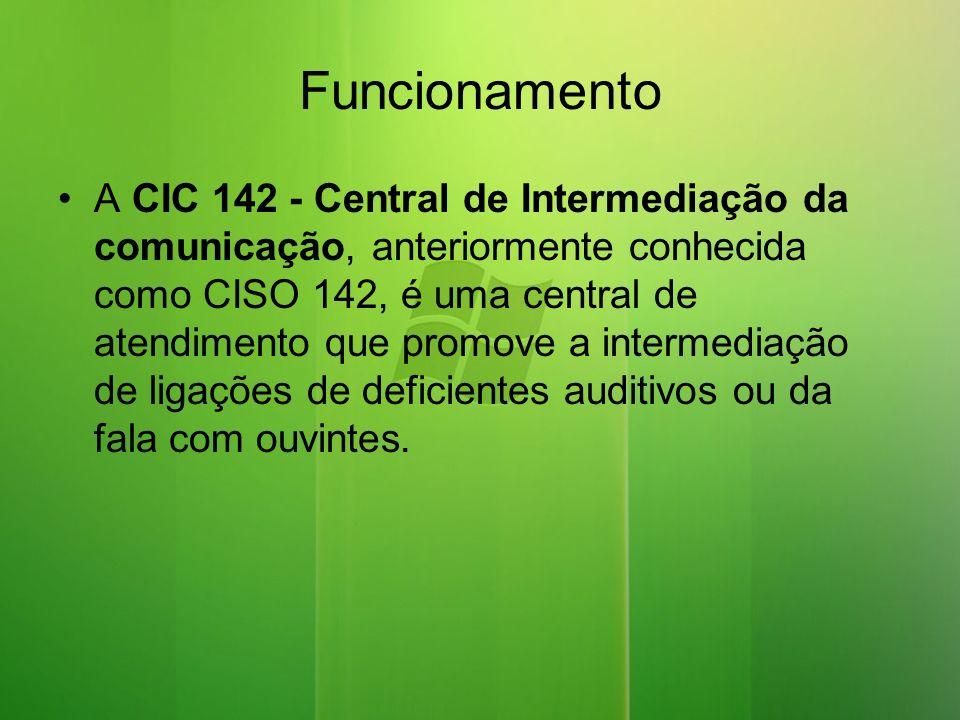 Funcionamento A CIC 142 - Central de Intermediação da comunicação, anteriormente conhecida como CISO 142, é uma central de atendimento que promove a intermediação de ligações de deficientes auditivos ou da fala com ouvintes.