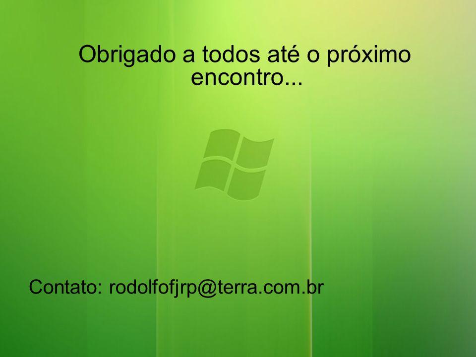 Obrigado a todos até o próximo encontro... Contato: rodolfofjrp@terra.com.br