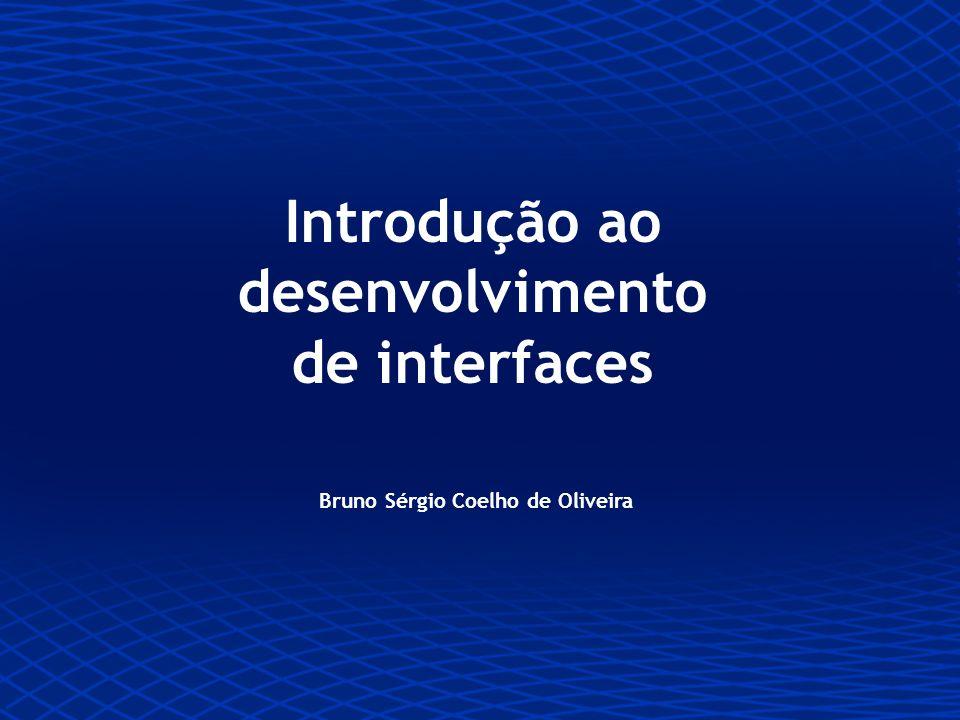 Bruno Sérgio Coelho de Oliveira Introdução ao desenvolvimento de interfaces