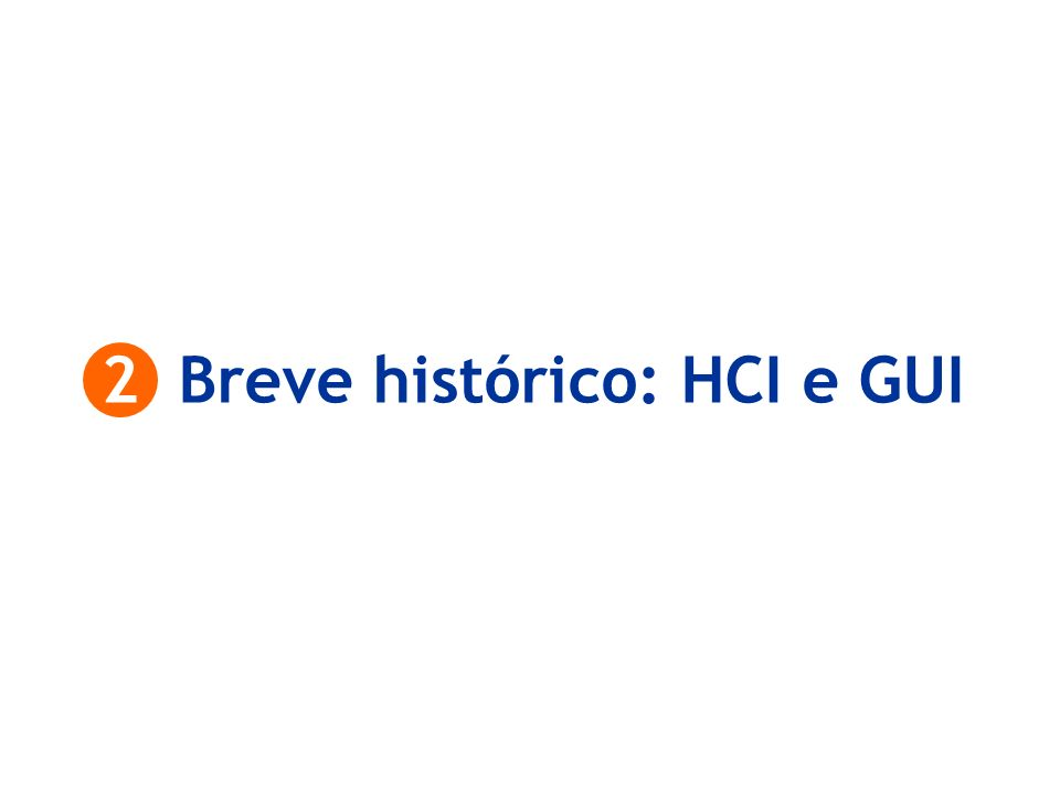 2 Breve histórico: HCI e GUI