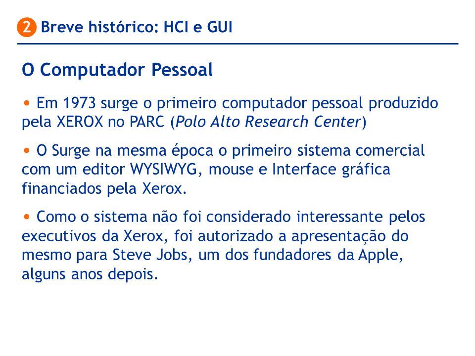 Em 1973 surge o primeiro computador pessoal produzido pela XEROX no PARC (Polo Alto Research Center) O Surge na mesma época o primeiro sistema comerci