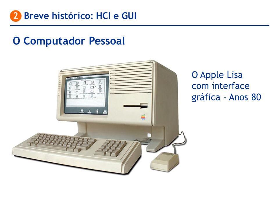 O Computador Pessoal 2 Breve histórico: HCI e GUI O Apple Lisa com interface gráfica – Anos 80