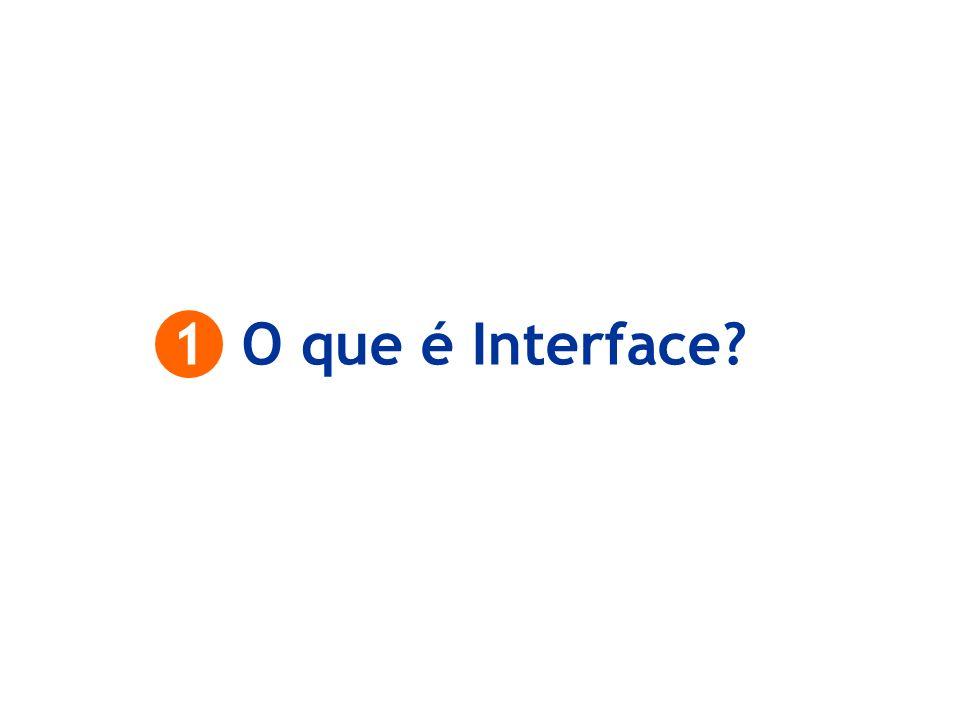 Uma interface é o dispositivo que serve como limite entre diferentes entidades comunicantes (emissor- receptor) Podemos entendê-la também como uma fachada, ou seja, é a face que o produto apresenta ao mundo.