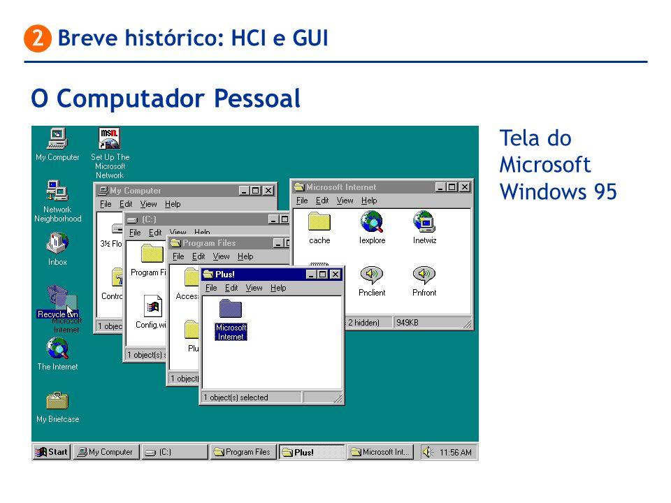 O Computador Pessoal 2 Breve histórico: HCI e GUI Tela do Microsoft Windows 95