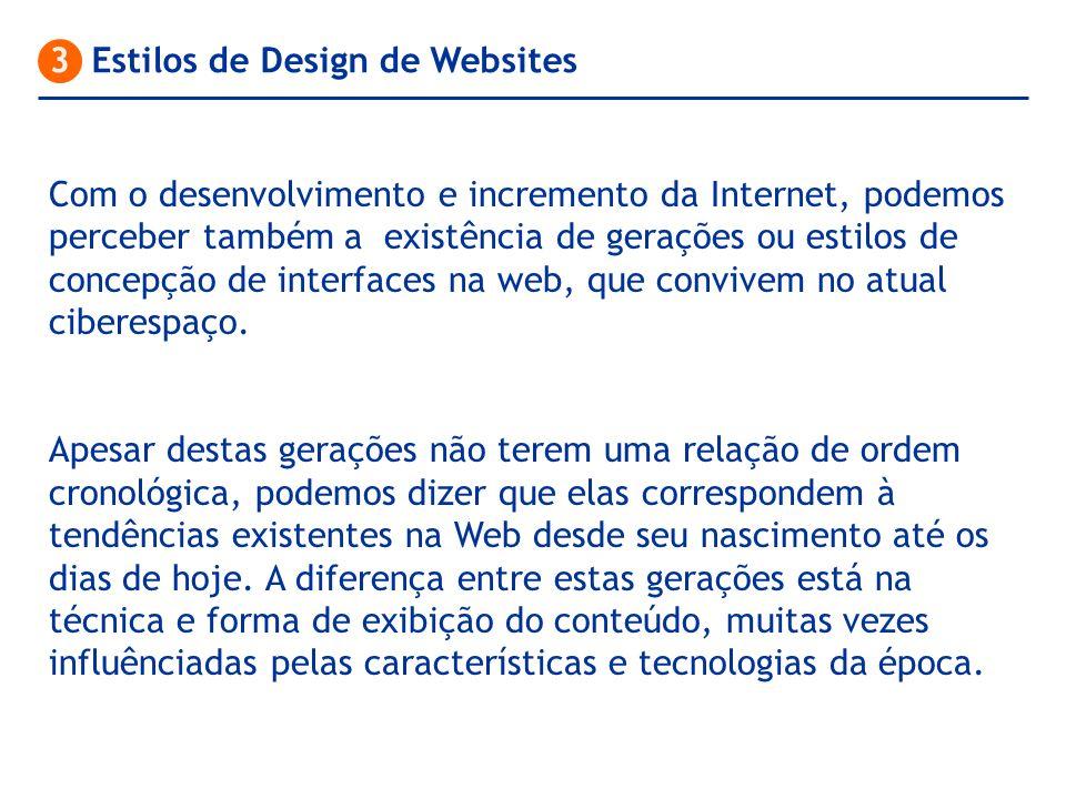 3 Estilos de Design de Websites Com o desenvolvimento e incremento da Internet, podemos perceber também a existência de gerações ou estilos de concepç