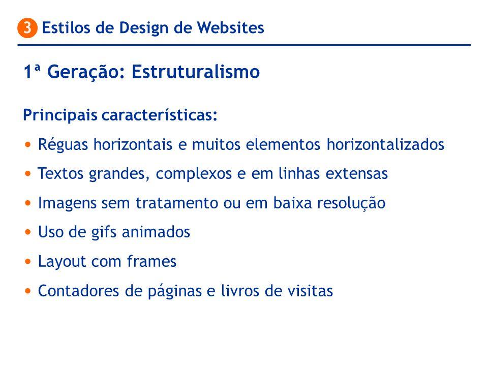 3 Estilos de Design de Websites Principais características: Réguas horizontais e muitos elementos horizontalizados Textos grandes, complexos e em linh