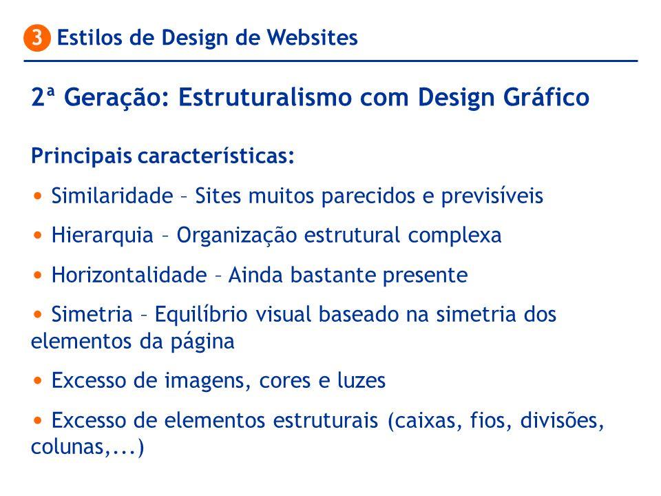 3 Estilos de Design de Websites Principais características: Similaridade – Sites muitos parecidos e previsíveis Hierarquia – Organização estrutural co