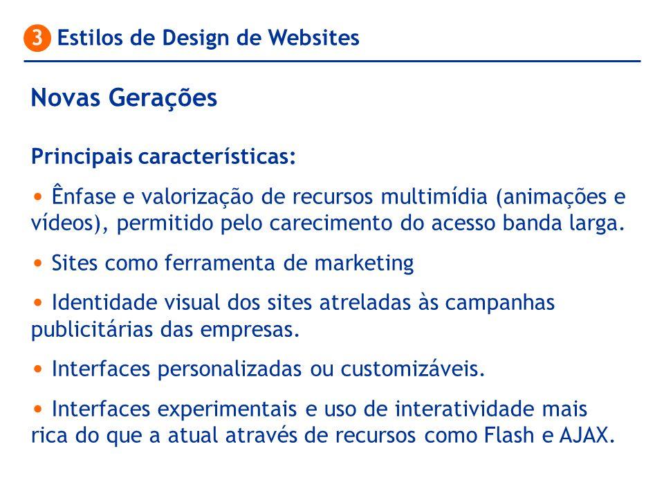3 Estilos de Design de Websites Principais características: Ênfase e valorização de recursos multimídia (animações e vídeos), permitido pelo carecimen