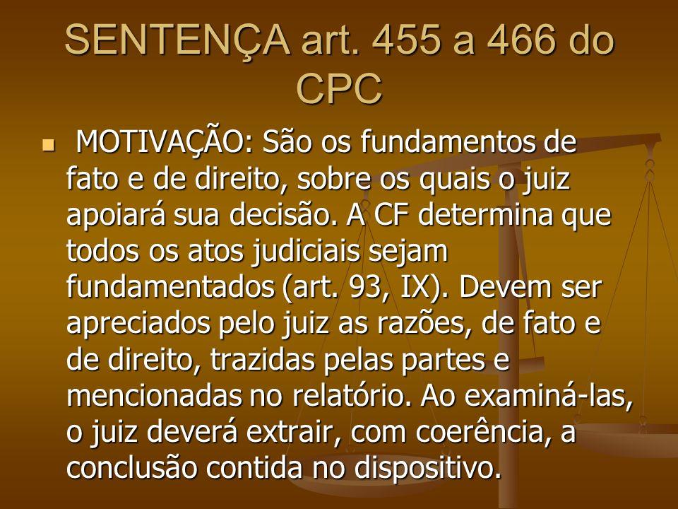 SENTENÇA art. 455 a 466 do CPC MOTIVAÇÃO: São os fundamentos de fato e de direito, sobre os quais o juiz apoiará sua decisão. A CF determina que todos