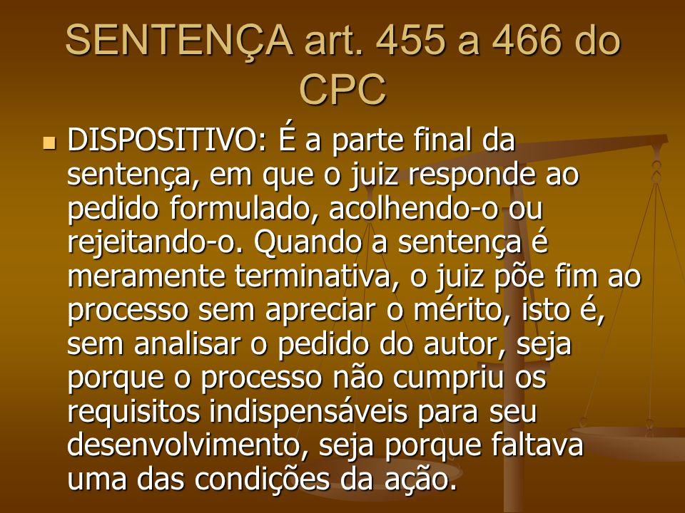 SENTENÇA art. 455 a 466 do CPC DISPOSITIVO: É a parte final da sentença, em que o juiz responde ao pedido formulado, acolhendo-o ou rejeitando-o. Quan