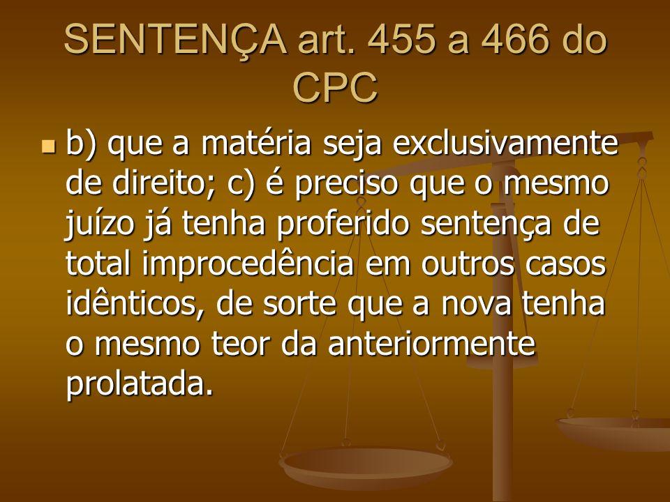 SENTENÇA art. 455 a 466 do CPC b) que a matéria seja exclusivamente de direito; c) é preciso que o mesmo juízo já tenha proferido sentença de total im
