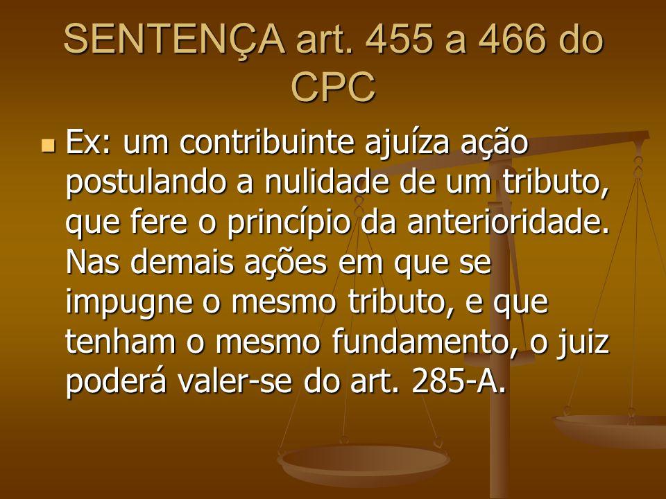 SENTENÇA art. 455 a 466 do CPC Ex: um contribuinte ajuíza ação postulando a nulidade de um tributo, que fere o princípio da anterioridade. Nas demais