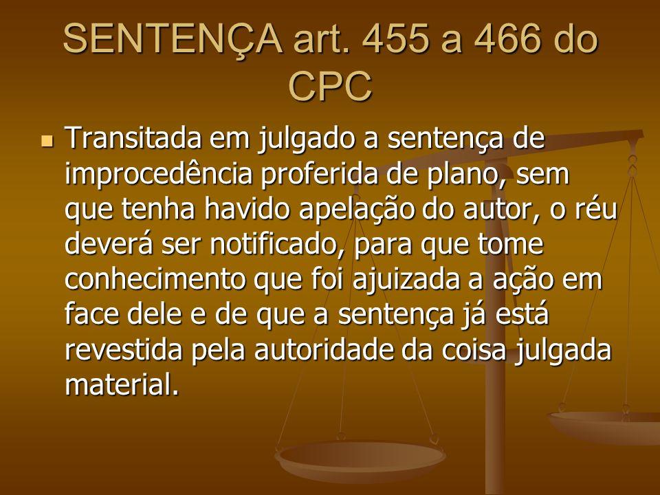 SENTENÇA art. 455 a 466 do CPC Transitada em julgado a sentença de improcedência proferida de plano, sem que tenha havido apelação do autor, o réu dev