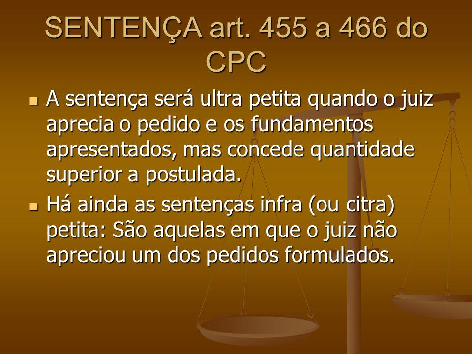 SENTENÇA art. 455 a 466 do CPC A sentença será ultra petita quando o juiz aprecia o pedido e os fundamentos apresentados, mas concede quantidade super