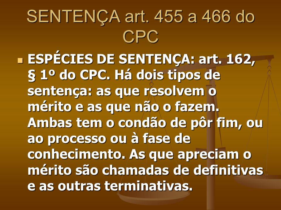 SENTENÇA art. 455 a 466 do CPC ESPÉCIES DE SENTENÇA: art. 162, § 1º do CPC. Há dois tipos de sentença: as que resolvem o mérito e as que não o fazem.