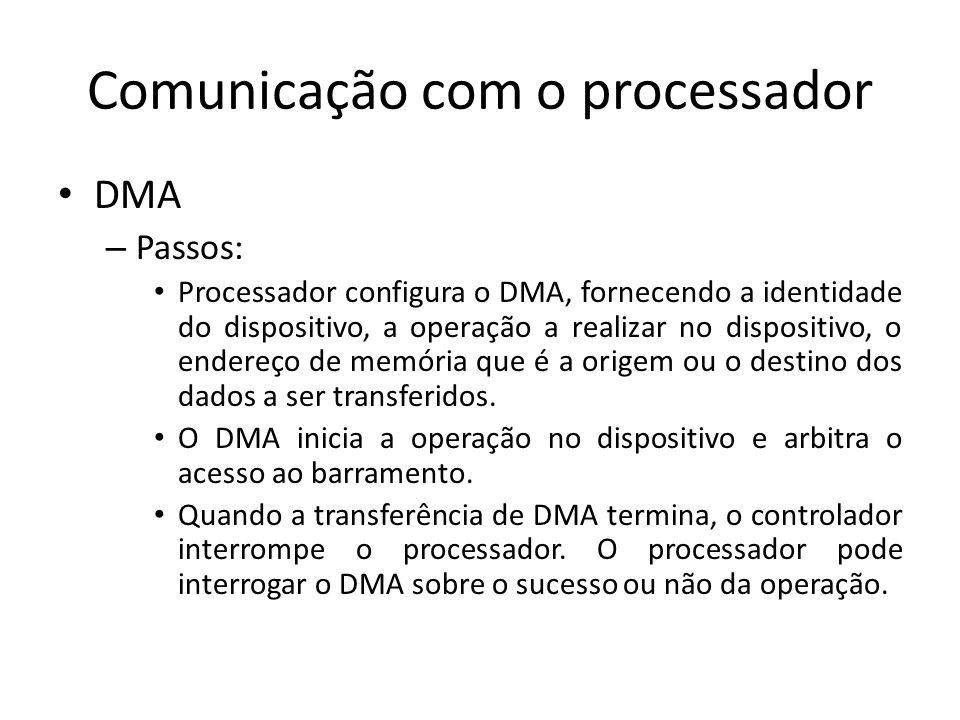 Comunicação com o processador DMA – Passos: Processador configura o DMA, fornecendo a identidade do dispositivo, a operação a realizar no dispositivo,