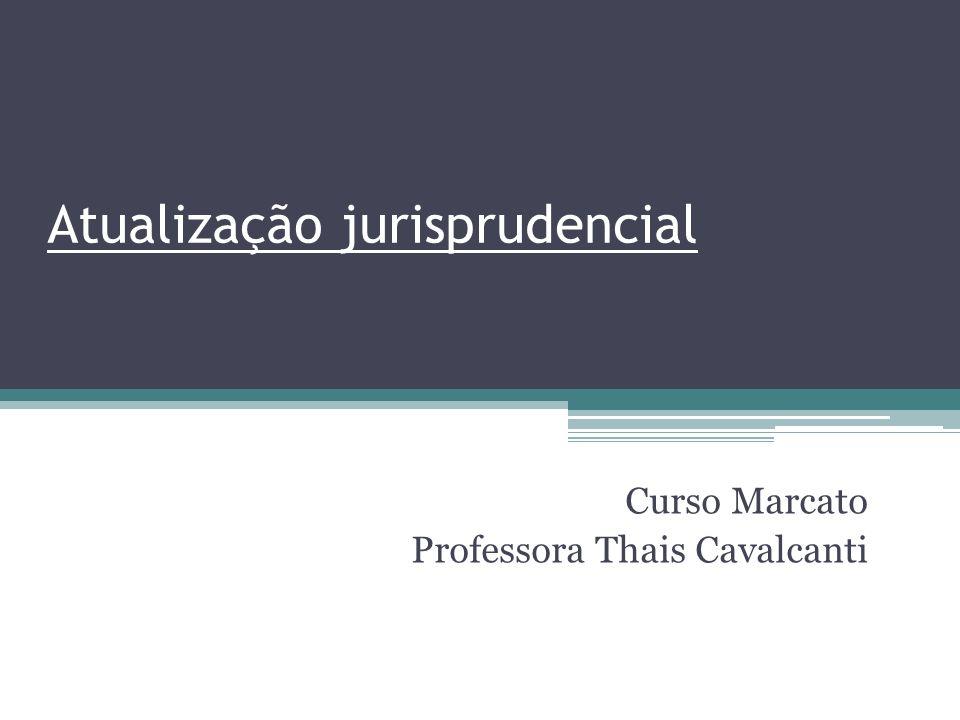 Atualização jurisprudencial Curso Marcato Professora Thais Cavalcanti