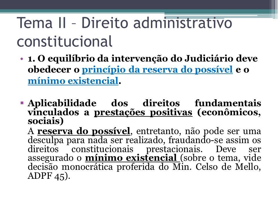 Tema II – Direito administrativo constitucional 1. O equilíbrio da intervenção do Judiciário deve obedecer o princípio da reserva do possível e o míni
