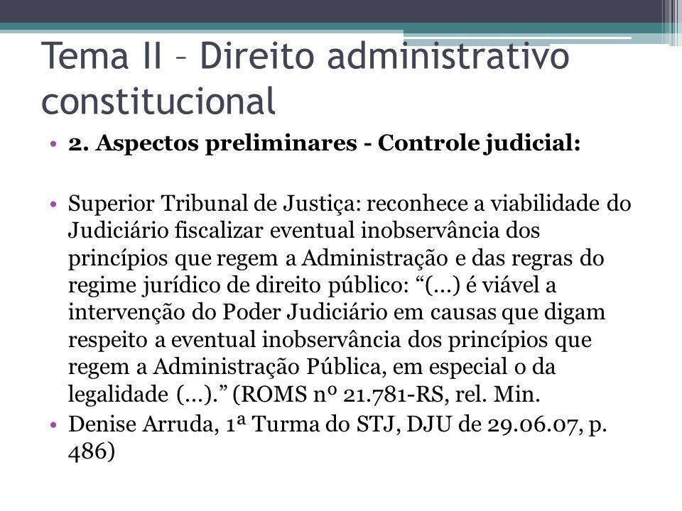 Tema II – Direito administrativo constitucional 2. Aspectos preliminares - Controle judicial: Superior Tribunal de Justiça: reconhece a viabilidade do