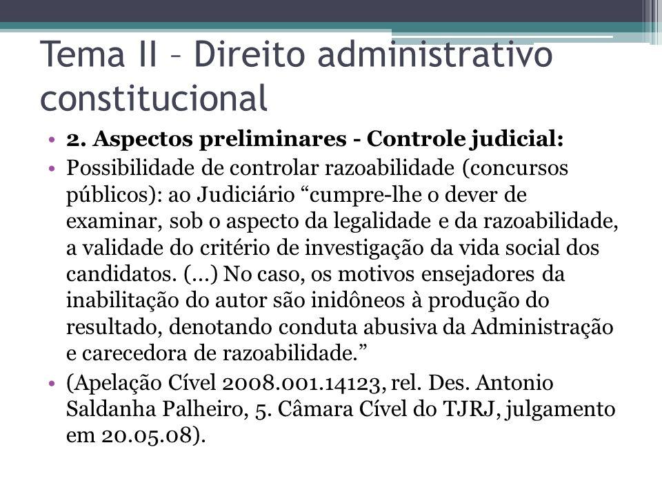 Tema II – Direito administrativo constitucional 2. Aspectos preliminares - Controle judicial: Possibilidade de controlar razoabilidade (concursos públ