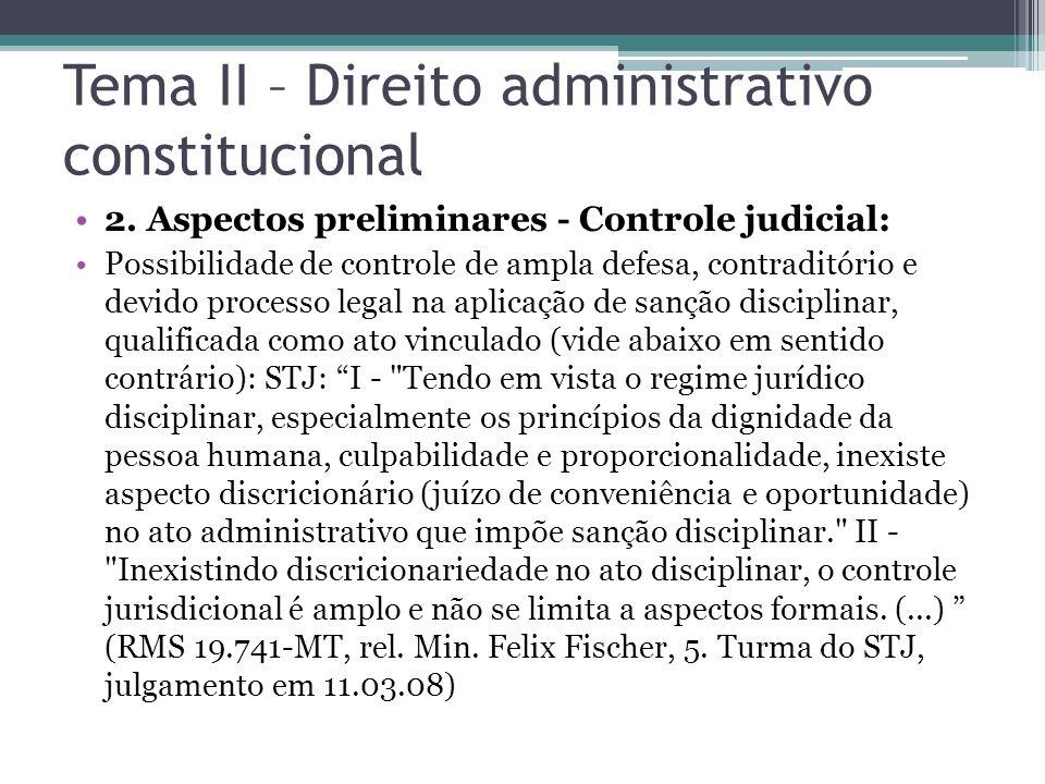 Tema II – Direito administrativo constitucional 2. Aspectos preliminares - Controle judicial: Possibilidade de controle de ampla defesa, contraditório