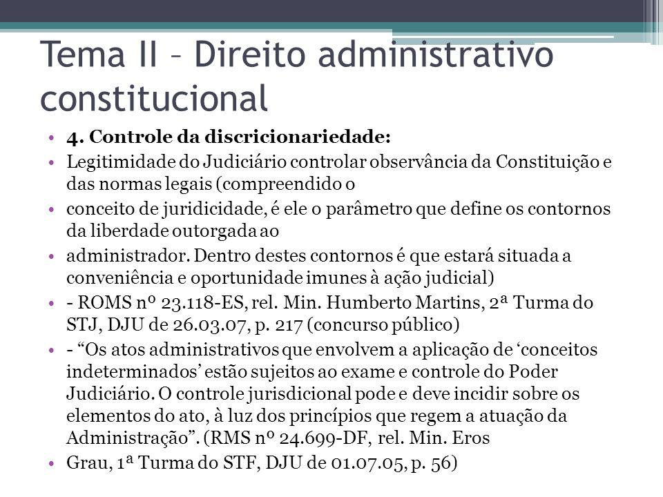 Tema II – Direito administrativo constitucional 4. Controle da discricionariedade: Legitimidade do Judiciário controlar observância da Constituição e