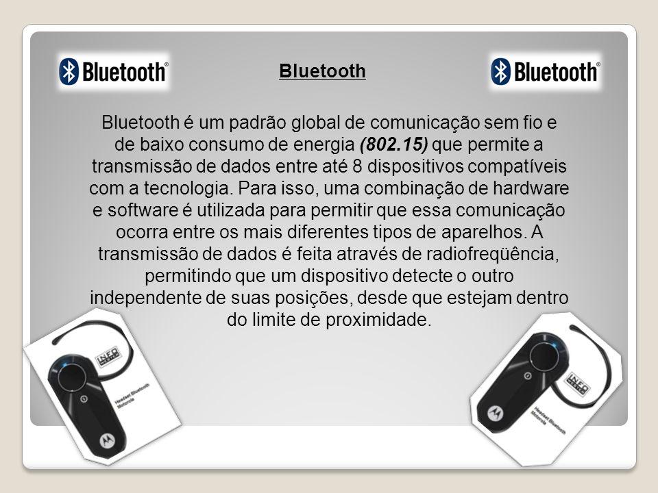Bluetooth é um padrão global de comunicação sem fio e de baixo consumo de energia (802.15) que permite a transmissão de dados entre até 8 dispositivos compatíveis com a tecnologia.