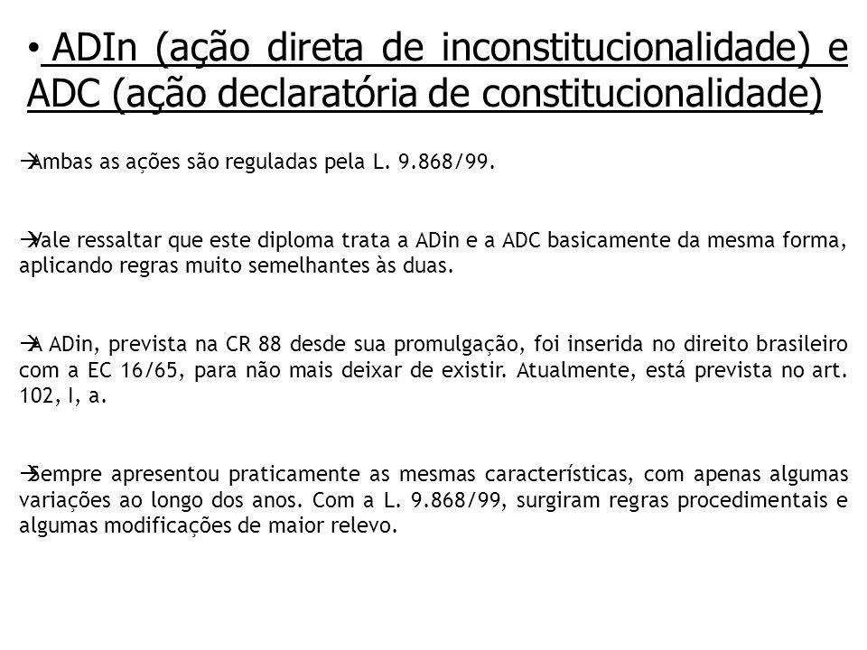 ADIn (ação direta de inconstitucionalidade) e ADC (ação declaratória de constitucionalidade) Ambas as ações são reguladas pela L.