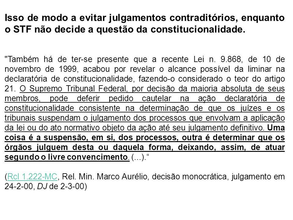 Isso de modo a evitar julgamentos contraditórios, enquanto o STF não decide a questão da constitucionalidade.