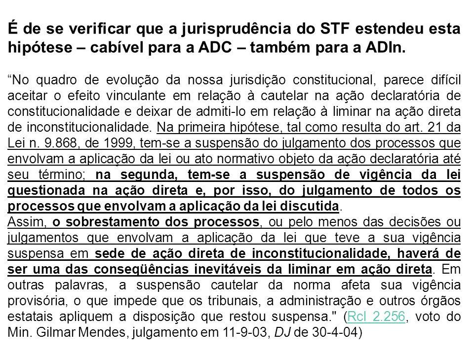 É de se verificar que a jurisprudência do STF estendeu esta hipótese – cabível para a ADC – também para a ADIn.