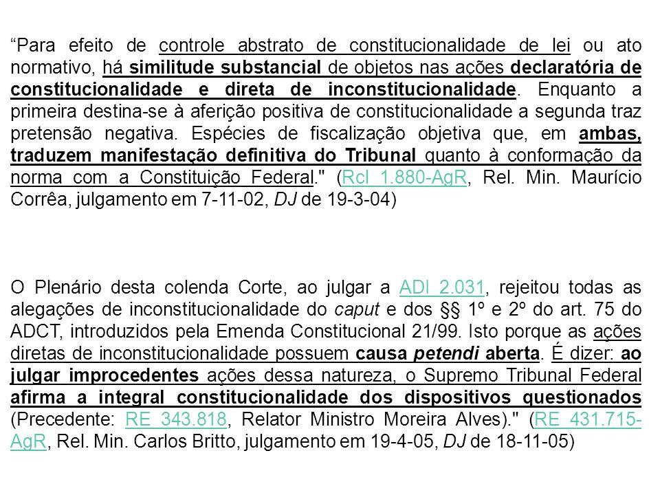 Para efeito de controle abstrato de constitucionalidade de lei ou ato normativo, há similitude substancial de objetos nas ações declaratória de constitucionalidade e direta de inconstitucionalidade.