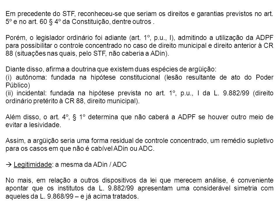 Em precedente do STF, reconheceu-se que seriam os direitos e garantias previstos no art.
