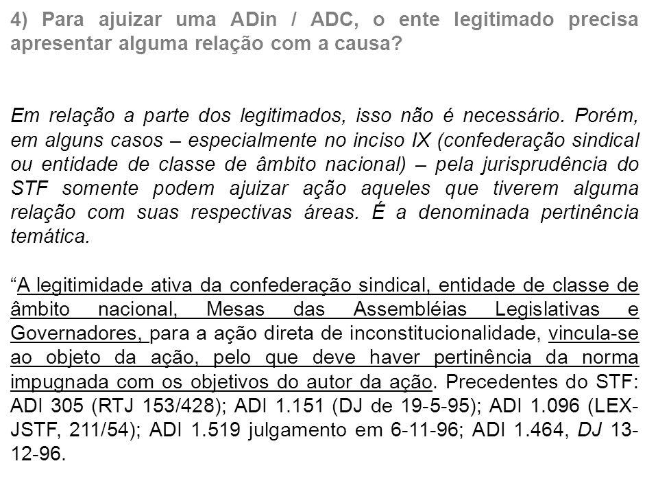 4) Para ajuizar uma ADin / ADC, o ente legitimado precisa apresentar alguma relação com a causa.