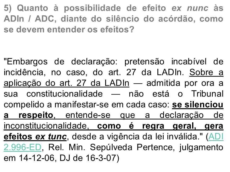 5) Quanto à possibilidade de efeito ex nunc às ADIn / ADC, diante do silêncio do acórdão, como se devem entender os efeitos.