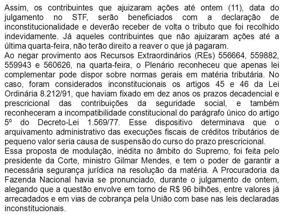 Assim, os contribuintes que ajuizaram ações até ontem (11), data do julgamento no STF, serão beneficiados com a declaração de inconstitucionalidade e deverão receber de volta o tributo que foi recolhido indevidamente.