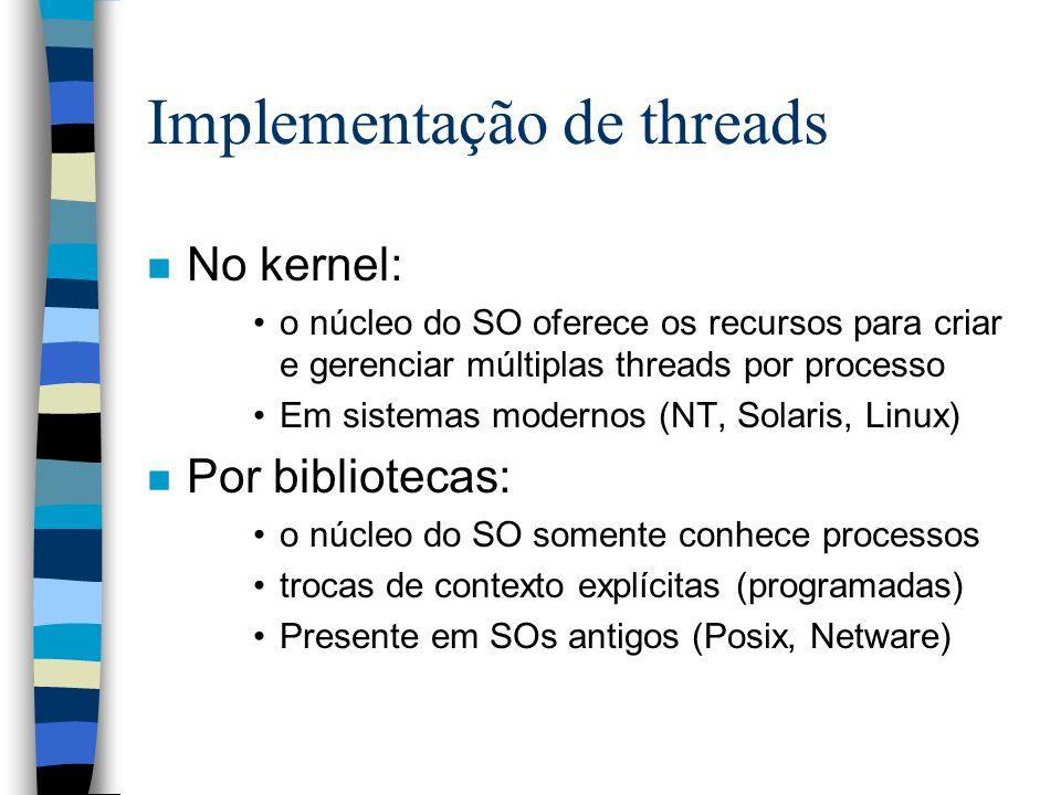 Implementação de threads n No kernel: o núcleo do SO oferece os recursos para criar e gerenciar múltiplas threads por processo Em sistemas modernos (N