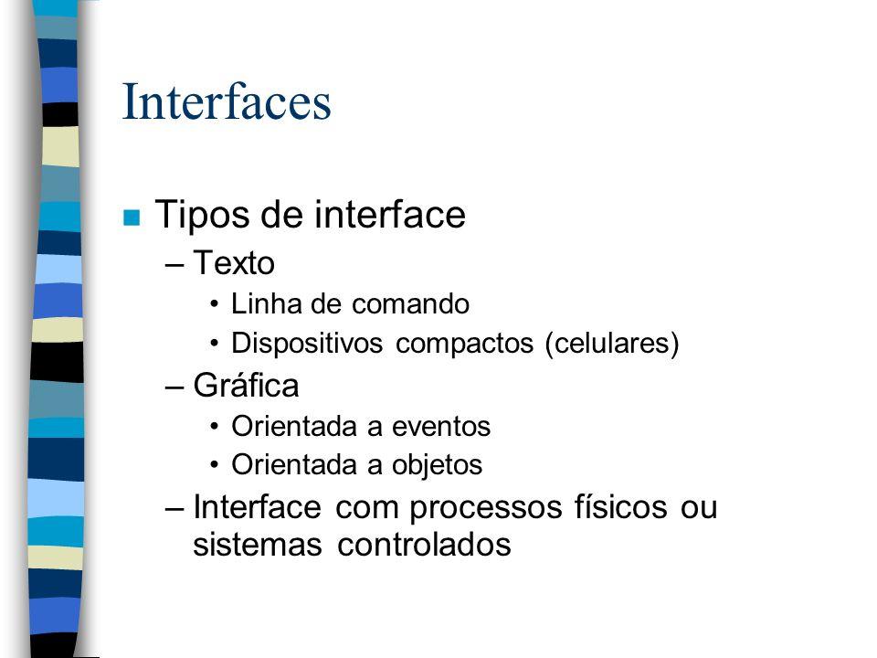 Interfaces n Tipos de interface –Texto Linha de comando Dispositivos compactos (celulares) –Gráfica Orientada a eventos Orientada a objetos –Interface