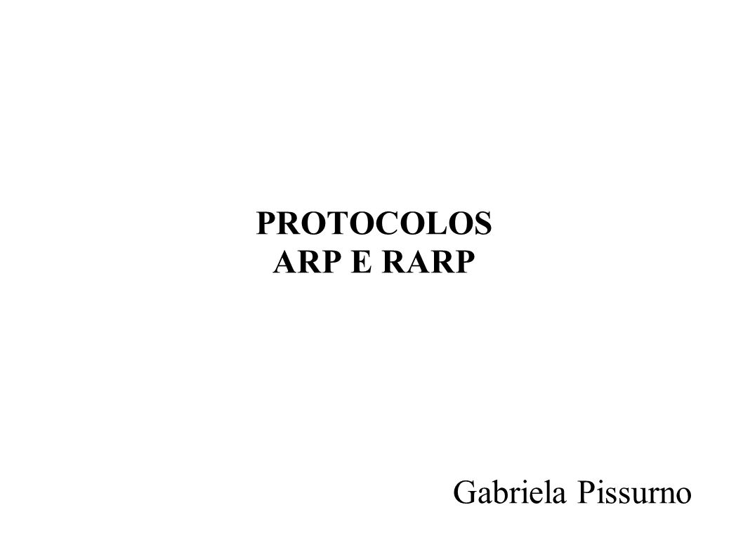 PROTOCOLOS ARP E RARP Gabriela Pissurno