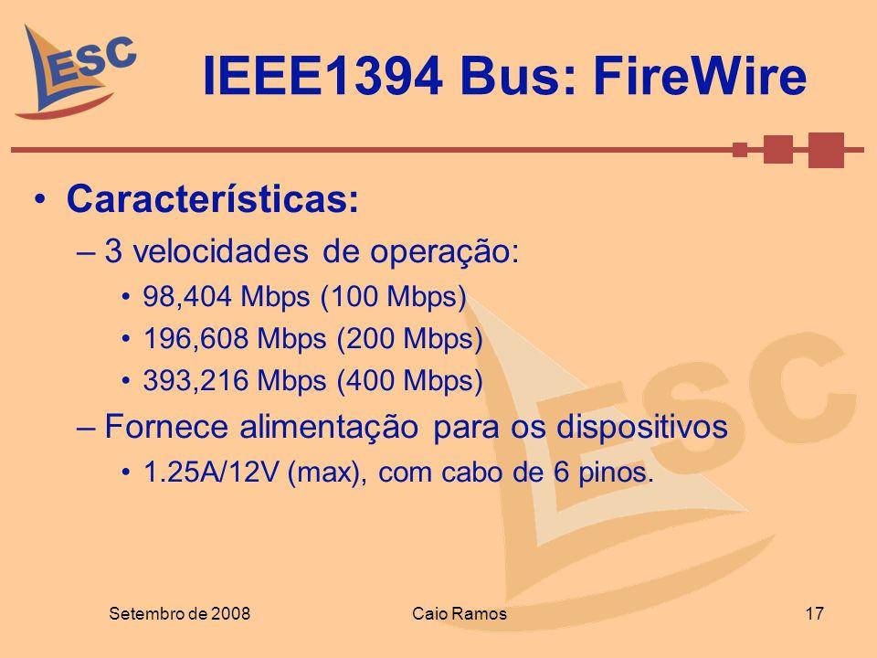 IEEE1394 Bus: FireWire Setembro de 2008 17 Caio Ramos Características: –3 velocidades de operação: 98,404 Mbps (100 Mbps) 196,608 Mbps (200 Mbps) 393,