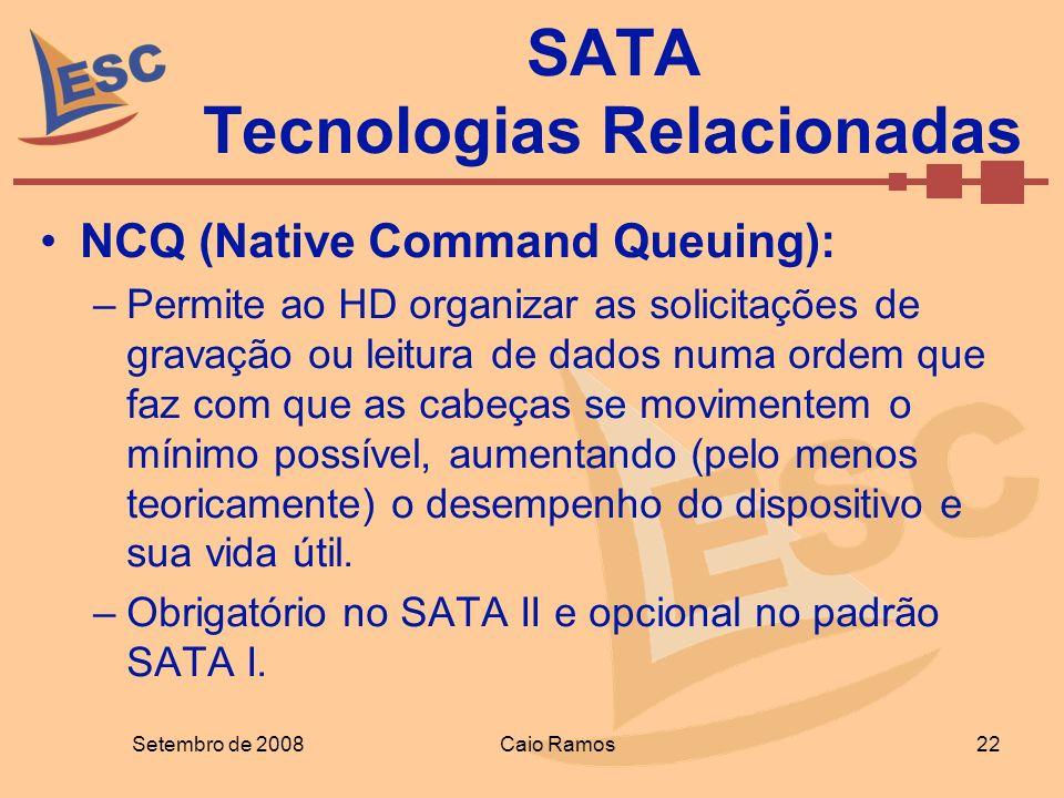 NCQ (Native Command Queuing): –Permite ao HD organizar as solicitações de gravação ou leitura de dados numa ordem que faz com que as cabeças se movime