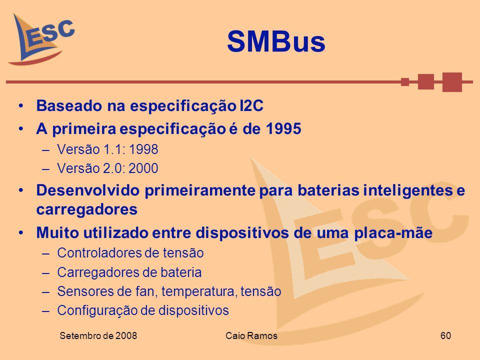 Setembro de 2008Caio Ramos 60 SMBus Baseado na especificação I2C A primeira especificação é de 1995 –Versão 1.1: 1998 –Versão 2.0: 2000 Desenvolvido p